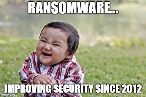 Ransomware - improving security everywhere since 2012